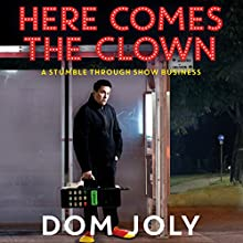 Here Comes the Clown: A Stumble Through Show Business (       UNABRIDGED) by Dom Joly Narrated by Dom Joly