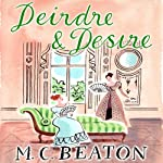 Deirdre and Desire: The Six Sisters, Book 3 (       UNABRIDGED) by M. C. Beaton Narrated by Claire Morgan