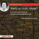 Weißt du noch, Muttel?: Eine Gedankenreise zu meinen schlesischen Wurzeln | Alice Schumacher