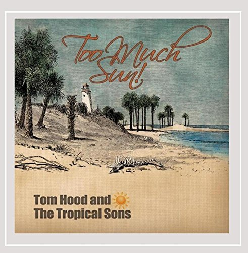 Tom Hood and the Tropical Sons - Too Much Sun