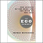 The Ego Tunnel: The Science of the Mind and the Myth of the Self | Thomas Metzinger