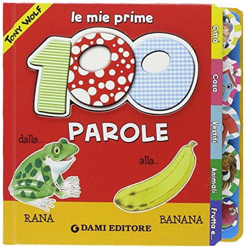 Le mie prime 100 parole Dalla rana alla banana PDF