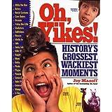 Oh, Yikes!: History's Grossest Wackiest Moments ~ Joy Masoff