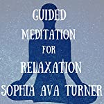 Guided Meditation for Relaxation | Sophia Ava Turner