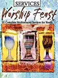 Worship Feast: Services: 50 Complete Multisensory Services for Youth