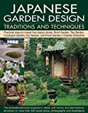 Japanese Garden Design Traditions & Techniques: An inspiring history of the classical gardens of Japan and a practical study of their distinctive characteristics and design features, with 420 color photographs