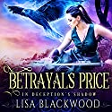 Betrayal's Price: In Deception's Shadow, Book 1 Hörbuch von Lisa Blackwood Gesprochen von: Shiromi Arserio