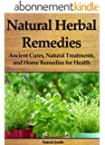 Natural Herbal Remedies: Ancient Cures, Natural Treatments, and Home Remedies for Health (Homemade Remedies, Natural Remedies, Herbal Remedies, Naturopathy, ... Medicine, Herbal Healing) (English Edition)