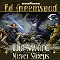 The Sword Never Sleeps: Forgotten Realms: The Knights of Myth Drannor, Book 3 (       UNABRIDGED) by Ed Greenwood Narrated by James Patrick Cronin