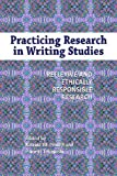 img - for Practicing Research in Writing Studies: Reflexive and Ethically Responsible Research by Katrina Powell, Pamela Takayoshi (2012) Paperback book / textbook / text book