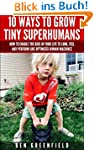 10 WAYS TO GROW TINY SUPERHUMANS: How...