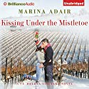 Kissing Under the Mistletoe: A St. Helena Vineyard Novel, Book 1 Audiobook by Marina Adair Narrated by Renee Raudman