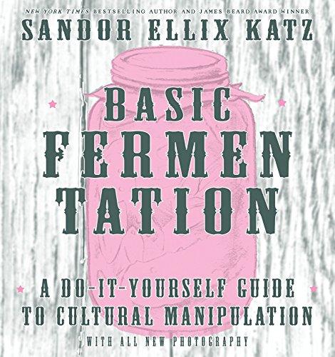 Basic Fermentation: A Do-It-Yourself Guide to Cultural Manipulation (DIY) by Sandor Ellix Katz