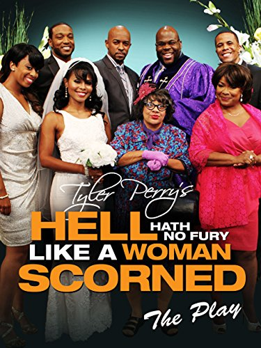 Tyler Perry's Hell Hath No Fury Like A Woman Scorned The Play