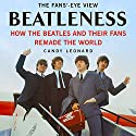 Beatleness: How the Beatles and Their Fans Remade the World Audiobook by Candy Leonard Narrated by Tamara Marston