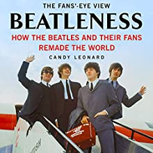 Beatleness: How the Beatles and Their Fans Remade the World (       UNABRIDGED) by Candy Leonard Narrated by Tamara Marston