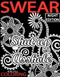 Swear Coloring ( NIGHT  EDITION ) Shut up Asshole: Swear Word Coloring Book. Adult Coloring Books: 40 Sweary Designs on Bleck paper ( Relaxing coloring book with Sweary coloring book for Fun )