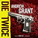 Die Twice: A David Trevellyan Novel (       UNABRIDGED) by Andrew Grant Narrated by John Lee