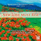 New Love Must Rise, Songs of Margaret Ruthven Lang, Vol. 2 ~ Margaret Ruthven Lang