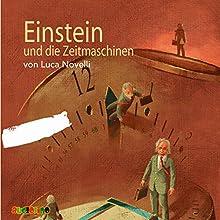 Einstein und die Zeitmaschinen Hörbuch von Luca Novelli Gesprochen von: Siegfried W. Kernen, Peter Kaempfe