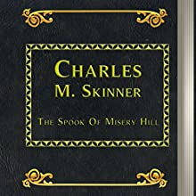 The Spook of Misery Hill (       UNABRIDGED) by Charles M. Skinner Narrated by Anastasia Bertollo