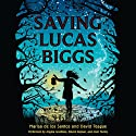 Saving Lucas Biggs (       UNABRIDGED) by Marisa de los Santo, David Teague Narrated by Angela Goethals, Steven Kaplan, Josh Hurley