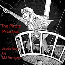 The Pirate Princess (       UNABRIDGED) by MJ Ferruzza Narrated by MJ Ferruzza