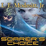 Soarer's Choice: Corean Chronicles, Book 6 | L. E. Modesitt, Jr.