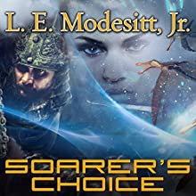 Soarer's Choice: Corean Chronicles, Book 6 (       UNABRIDGED) by L. E. Modesitt, Jr. Narrated by Kyle McCarley