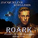 Roark: Women of Earth, Book 1 Audiobook by Jacqueline Rhoades Narrated by Bobbin Beam