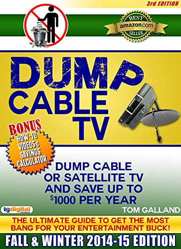 Dump Cable TV (3rd Edition): Ultimate Guide to Get the Most Bang for Your Entertainment Buck (BONUS: Savings Calculator & How-to Videos): Fall & Winter 2014-2015