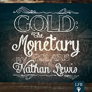 Gold: The Monetary Polaris | [Nathan K. Lewis]