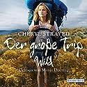 Der große Trip: Tausend Meilen durch die Wildnis zu mir selbst Hörbuch von Cheryl Strayed Gesprochen von: Manja Döring