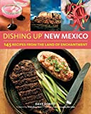 Dishing Up® New Mexico: 145 Recipes from the Land of Enchantment