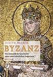 Byzanz: Die erstaunliche Geschichte e...