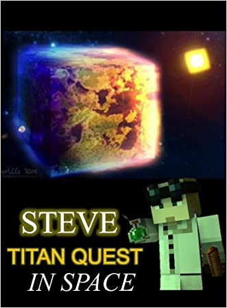 Legend of Steve- Titan Quest In Space: The Unofficial Minecraft Novel (Minecraft Legendary Series Book 1)