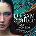 The Dream Crafter: Entwined Realms Series #2 Audiobook by Danielle Monsch Narrated by Tavia Gilbert