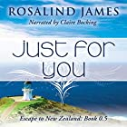 Just for You (Escape to New Zealand) Hörbuch von Rosalind James Gesprochen von: Claire Bocking