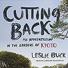 Cutting Back: My Apprenticeship in the Gardens of Kyoto Hörbuch von Leslie Buck Gesprochen von: Caroline McLaughlin
