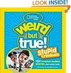 Weird but True: Stupid Criminals: 100...