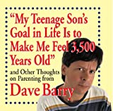 img - for My Teenage Son's Goal in Life Is to Make Me Feel 3,500 Years Old: and Other Thoughts on Parenting from Dave Barry book / textbook / text book