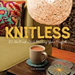 Knitless: 50 No-Knit, Stash-Busting Y...
