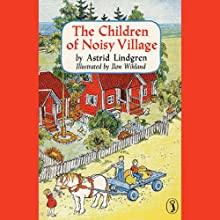 Children of the Noisy Village (       UNABRIDGED) by Astrid Lindgren Narrated by Catherine Byers
