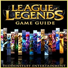 League of Legends Game Guide (       UNABRIDGED) by HiddenStuff Entertainment Narrated by E. Jonathan Kessler