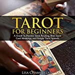 Tarot for Beginners: A Guide to Psychic Tarot Reading, Real Tarot Card Meanings, and Simple Tarot Spreads | Lisa Chamberlain