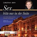 Sex bitte nur in der Suite: Aus dem Leben eines Grand Hoteliers | Carsten K. Rath
