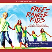 Free Range Kids: Giving Our Children the Freedom We Had Without Going Nuts with Worry | [Lenore Skenazy]