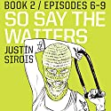 So Say the Waiters (episodes 6-9) Audiobook by Justin Sirois Narrated by Pete Mutino