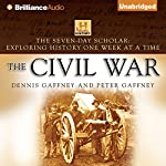 The Seven-Day Scholar: The Civil War: Exploring History One Week at a Time | Dennis Gaffney,Peter Gaffney