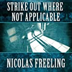 Strike Out Where Not Applicable: Van Der Valk, Book 7 (       UNABRIDGED) by Nicolas Freeling Narrated by Arthur Morey